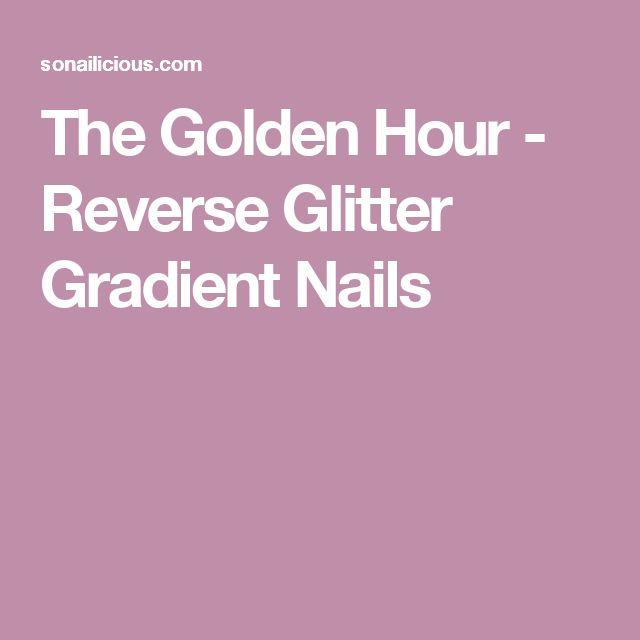 The Golden Hour - Reverse Glitter Gradient Nails