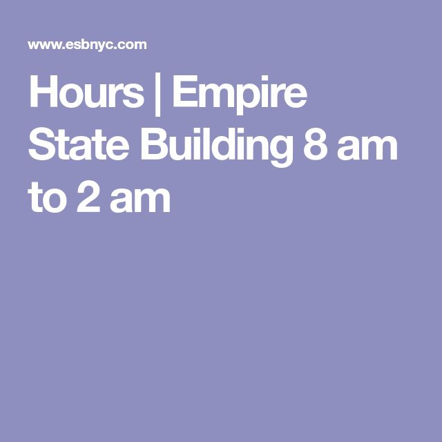 Hours | Empire State Building  8 am to 2 am
