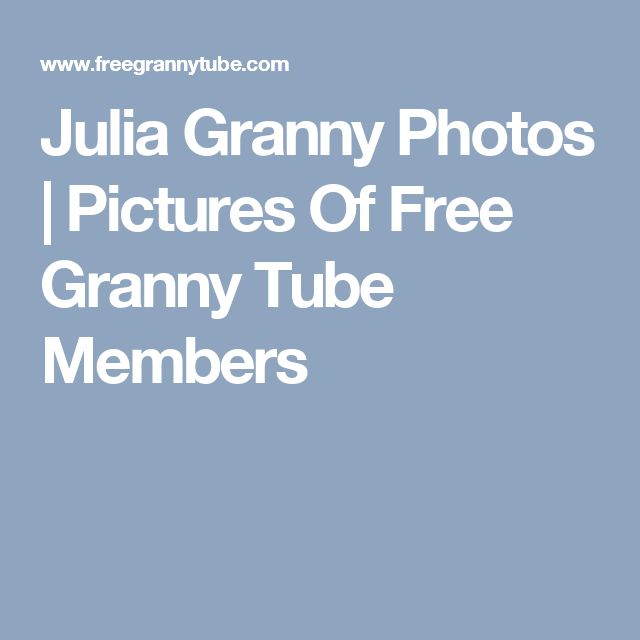 Julia Granny Photos | Pictures Of Free Granny Tube Members