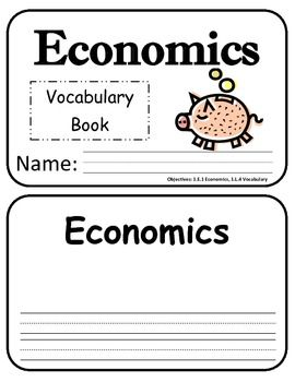 Economics Vocabulary Book - This is a simple vocabulary book created to accompany a first grade economics unit.  The children can read the vocabulary word, illustrate it and write a definition for the word. The children can also use the word in a meaningful sentence as well rather than just writing the definition. I hope this product enhances any economics unit you plan to utilize in the future. 6 pages