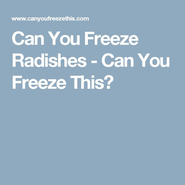 Can You Freeze Radishes - Can You Freeze This?
