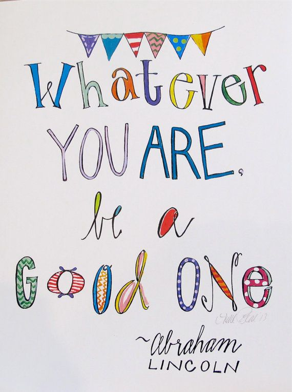Whatever you are be a good one - art print ♥♥♥ Aimee Ferre!  You are so talented @Aimée Gillespie Ferre!