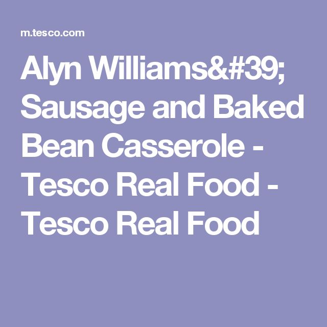 Alyn Williams' Sausage and Baked Bean Casserole - Tesco Real Food - Tesco Real Food