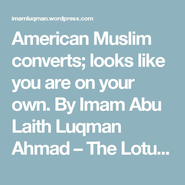 American Muslim converts; looks like you are on your own. By Imam Abu Laith Luqman Ahmad – The Lotus Tree Blog
