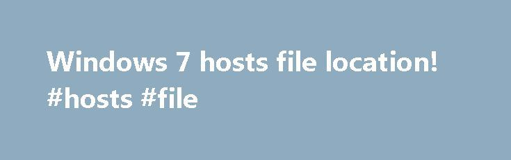 Windows 7 hosts file location! #hosts #file http://minnesota.remmont.com/windows-7-hosts-file-location-hosts-file/  # Windows 7 hosts file location! The hosts file location hasn t changed in Windows 7 and is the same in Windows NT, 2000, XP, 2003, Vista and Windows 7. It s an important system file to map hostnames to IP addresses. For example it can map domains to your PC (localhost) by adding the IP 127.0.0.1 in front of a domain name. As we previously reported, you might get an error…