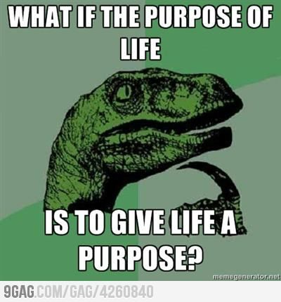 Philosoraptor figures out the purpose of life...