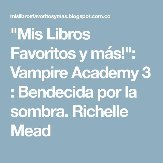 """""""Mis Libros Favoritos y más!"""": Vampire Academy 3 : Bendecida por la sombra. Richelle Mead"""