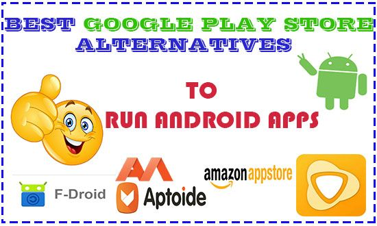 6 Best Google Play Store Alternatives to Run Android Apps and Games - best of google play