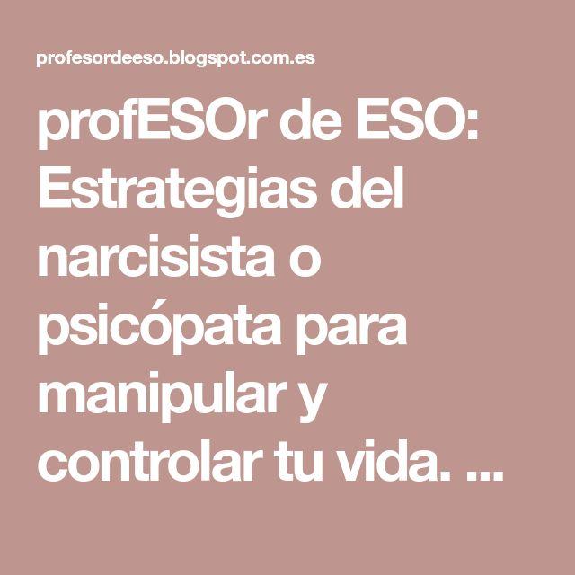 profESOr de ESO: Estrategias del narcisista o psicópata para manipular y controlar tu vida. Cómo comprender y defenderse del pasivo agresivo o agresor encubierto