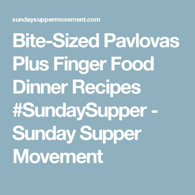 Bite-Sized Pavlovas Plus Finger Food Dinner Recipes #SundaySupper - Sunday Supper Movement