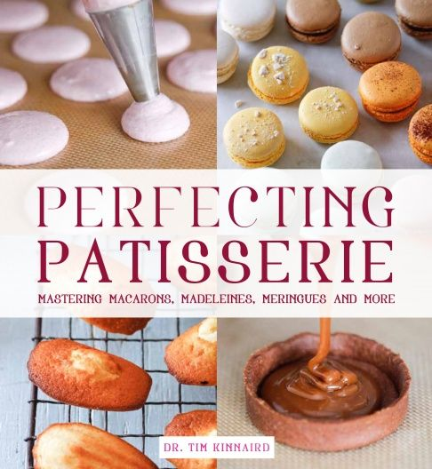 Perfecting Patisserie by Dr. Tim Kinnaird