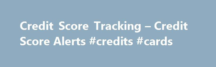 Credit Score Tracking – Credit Score Alerts #credits #cards http://credit-loan.remmont.com/credit-score-tracking-credit-score-alerts-credits-cards/  #credit rating scores # Credit Score Tracking Report Alerts Your credit score is a representation of how responsible you are with credit. Paying your bills in a timely manner and keeping your debt to income ratio low can have a positive impact to your score. Things that negatively affect your credit score are late payments, […]