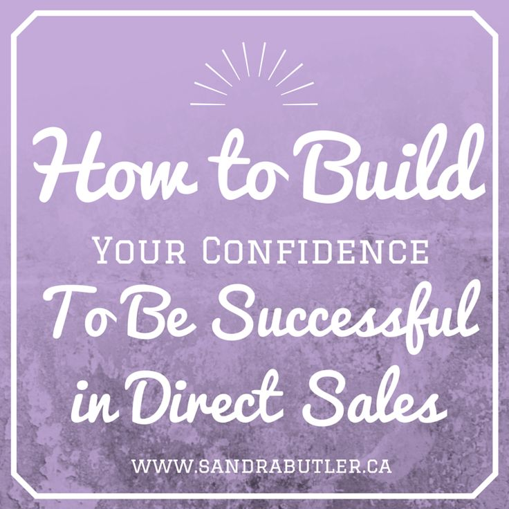 How to Build Your Confidence To Be Successful in Direct Sales                                                                                                                                                                                 More