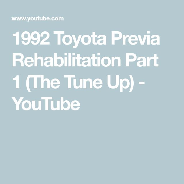 1992 Toyota Previa Rehabilitation Part 1 (The Tune Up) - YouTube