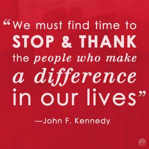 John F Kennedy Gratitude Quote: We Must Find Time To Stop And Thank The People Who Make A