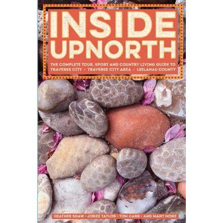 Inside Upnorth : The Complete Tour, Sport and Country Living Guide to Traverse City, Traverse City Area and Leelanau County