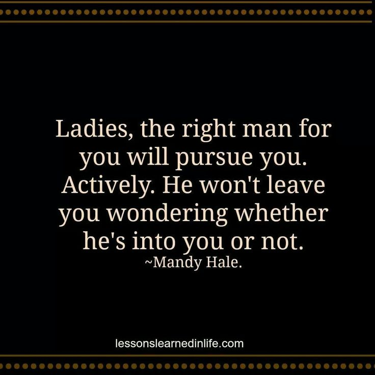 The right man will pursue you