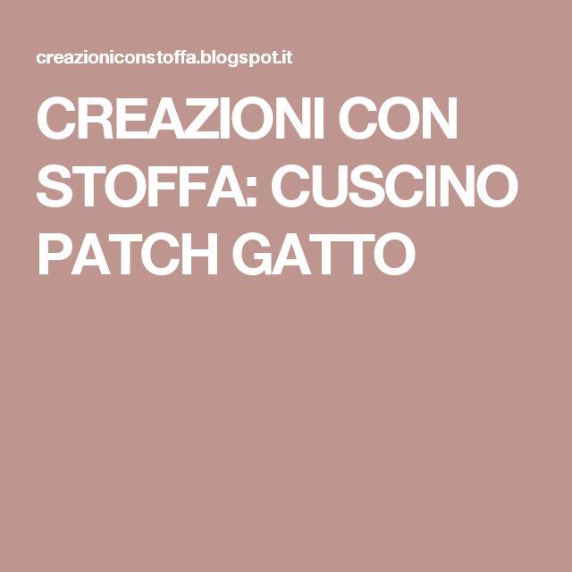 CREAZIONI CON STOFFA: CUSCINO PATCH GATTO
