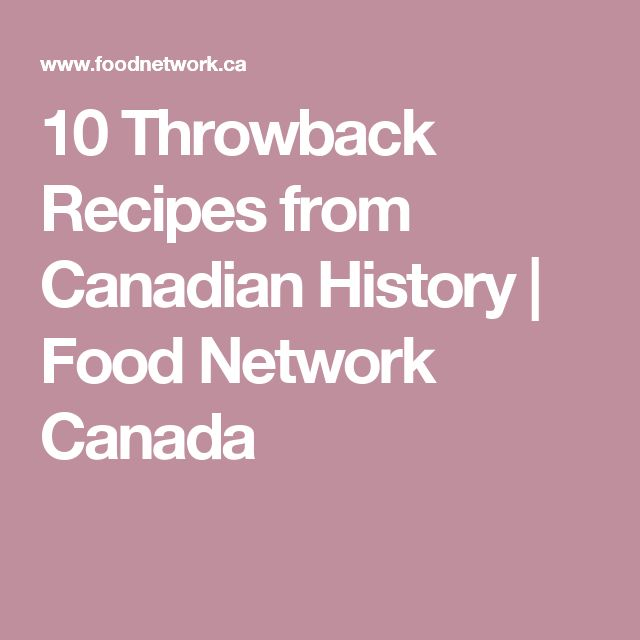 10 Throwback Recipes from Canadian History | Food Network Canada