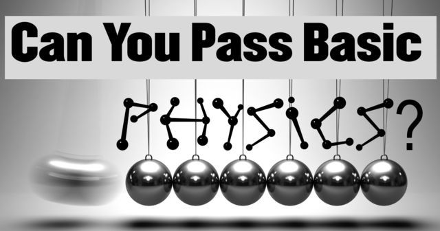 Can You Pass A Basic Physics Test?