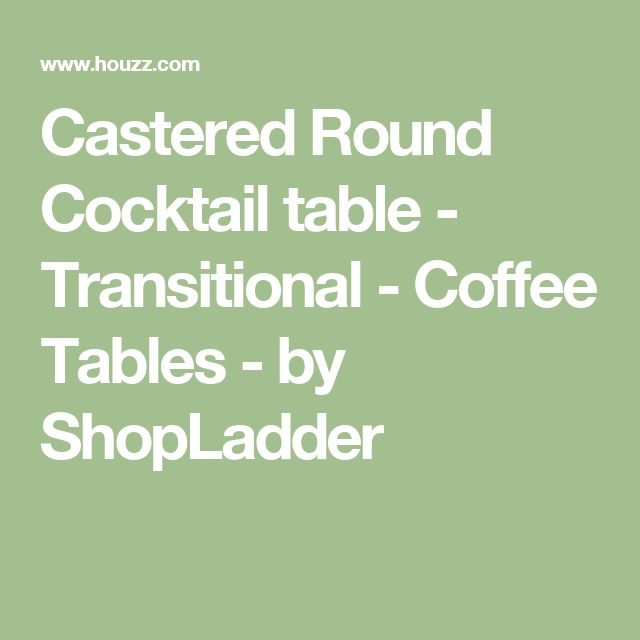 Castered Round Cocktail table - Transitional - Coffee Tables - by ShopLadder