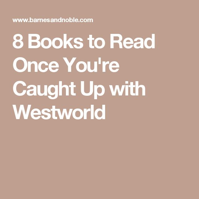 8 Books to Read Once You're Caught Up with Westworld