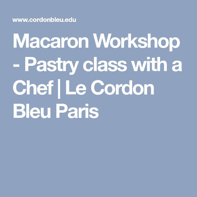 Macaron Workshop - Pastry class with a Chef | Le Cordon Bleu Paris