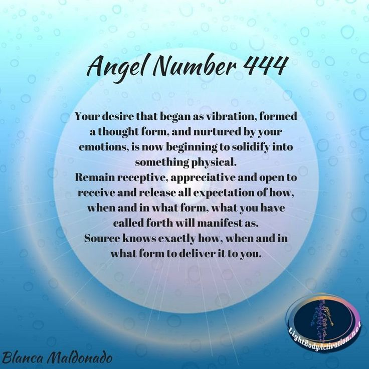 Angel Number 444. Your desire that began as vibration, formed a thought form, and nurtured by your emotions, is now beginning to solidify into something physical.  Remain receptive, appreciative and open to receive and release all expectation of how, when and in what form, what you have called forth will manifest as. Source knows exactly how, when and in what form to deliver it to you.