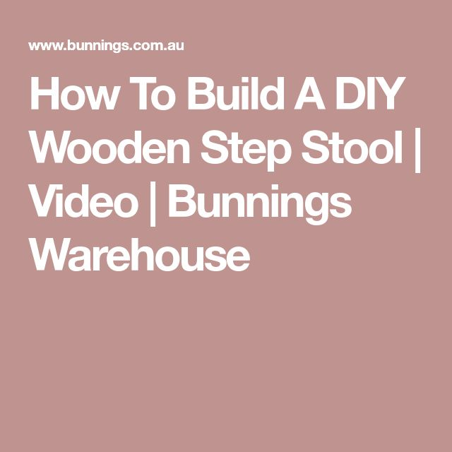 How To Build A DIY Wooden Step Stool | Video | Bunnings Warehouse
