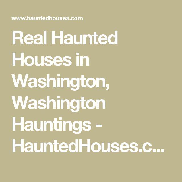 Real Haunted Houses in Washington, Washington Hauntings - HauntedHouses.com