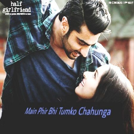 Take an another single fresh soulful love anthem titled 'Main Phir Bhi Tumko Chahunga' in the magical voice of Arijit Singh. Main Phir Bhi Tumko Chahunga song from Arjun Kapoor & Shraddha Kapoor much awaited Bollywood romantic drama film 'Half Girlfriend'