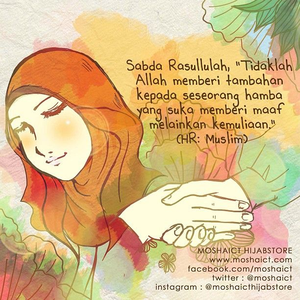 """Sabda Rasulullah SAW, """"Tidaklah Allah SWT memberi tambahan kepada seorang hamba yang suka memberi maaf melainkan kemuliaan."""" -HR. Muslim [www.moshaict.com]"""