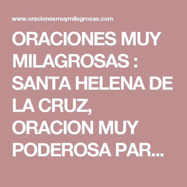 ORACIONES MUY MILAGROSAS : SANTA HELENA DE LA CRUZ, ORACION MUY PODEROSA PARA AMANSAR, AMARRAR, DOMINAR A LA PERSONA AMADA