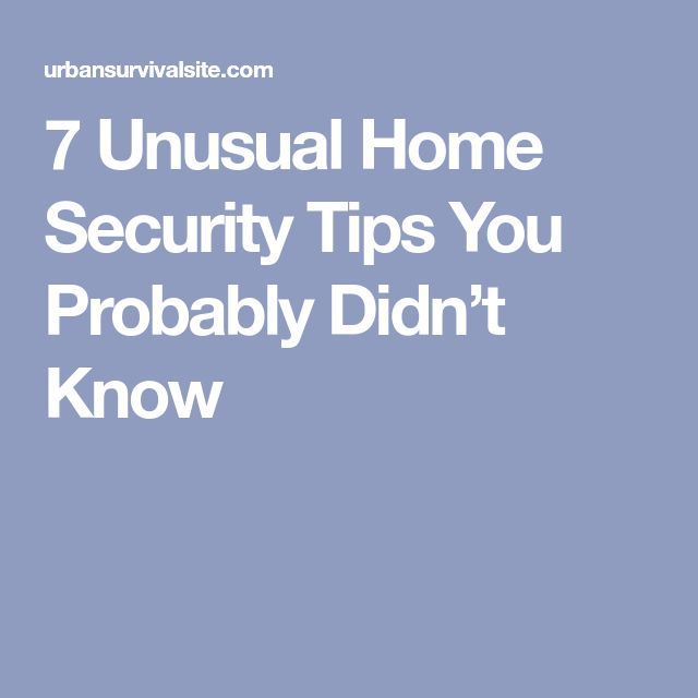 7 Unusual Home Security Tips You Probably Didn't Know