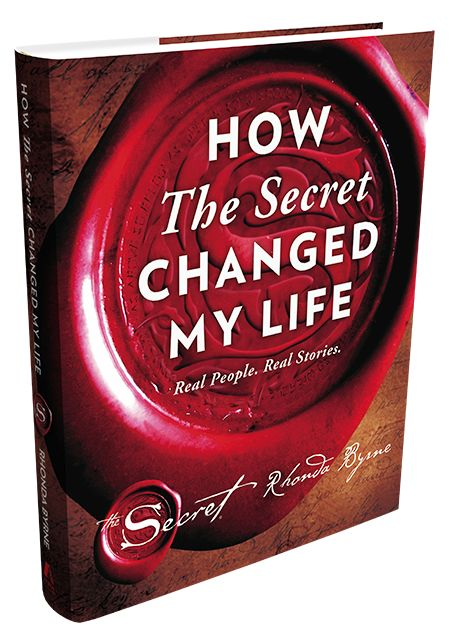 """••The SECRET - How The Secret Changed My Life•• The 5th Secret book 2016-10-04 • slogan """"Real People. Real Stories"""" • by Rhonda Byrne •  awe-inspiring compilation of the most uplifting & powerful real-life stories from readers of the worldwide...success in every area of life • series: 1.The Secret 2006-03-26 film  1b.The Secret 2006-11-28 bk  2.Power 2010-08-17 book  3.The Magic 2012-03-06 bk  4.Hero 2013-11-18 audio  5.How the Secret Changed My Life 2016-10-04 bk"""