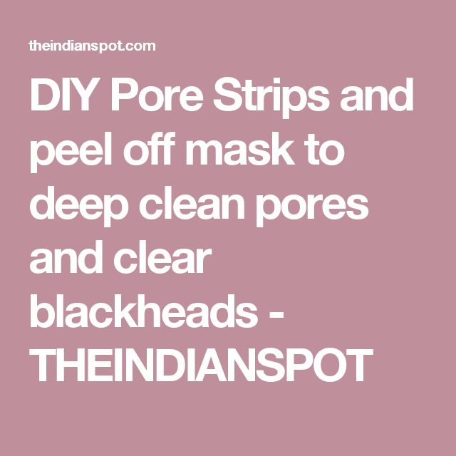 DIY Pore Strips and peel off mask to deep clean pores and clear blackheads