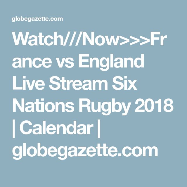 Watch///Now>>>France vs England Live Stream Six Nations Rugby 2018 | Calendar | globegazette.com