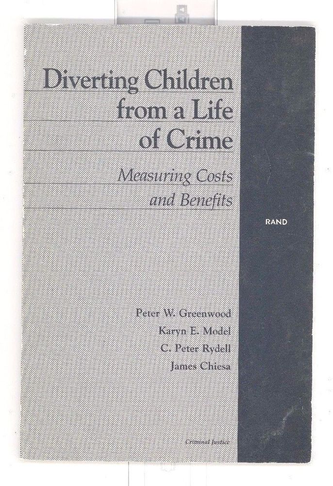 DIVERTING CHILDREN FROM A LIFE OF CRIME Costs Benefits by Peter Greenwood (1996) #Textbook