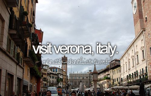 Italy: Buckets Lists, Verona Italy, Dreams, Check, Before I Die, Visit Verona, Things, Visit Italy, Letters To Juliet