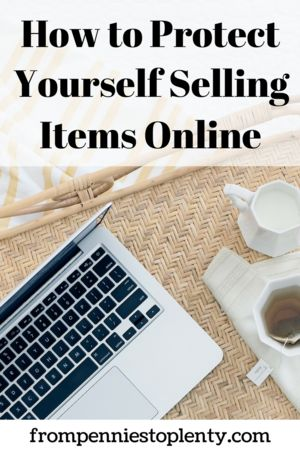 How to Protect Yourself Selling Items Online – Best of From Pennies to Plenty