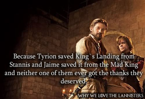 Because Tyrion saved King`s Landing fromStannis and Jaime saved it from the Mad King and neither one of them ever got the thanks they deserved