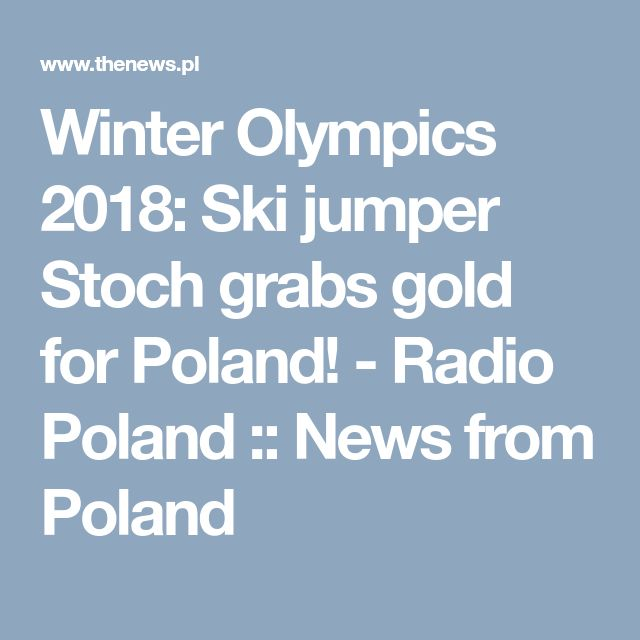 Winter Olympics 2018: Ski jumper Stoch grabs gold for Poland! - Radio Poland :: News from Poland