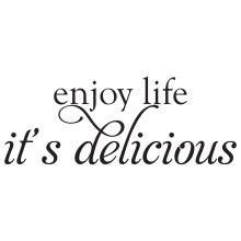 Enjoy Life It's Delicious.