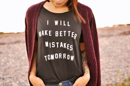I want this shirt badly.: Tees Shirts, Quotes, Graphics Tees, Clothing, Make Mistakes, Mistakes Tomorrow, Better Mistakes, T Shirts, Graphics Shirts