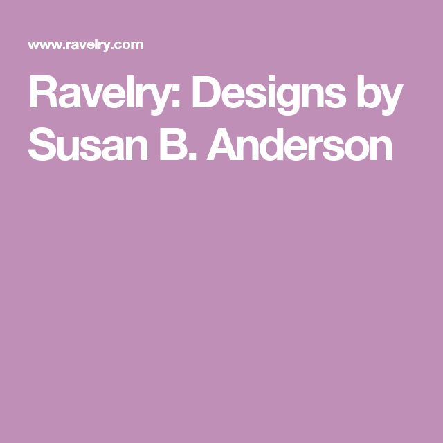 Ravelry: Designs by Susan B. Anderson