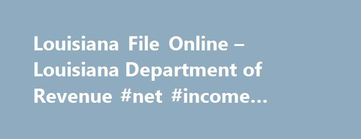 Louisiana File Online – Louisiana Department of Revenue #net #income #calculator http://income.nef2.com/louisiana-file-online-louisiana-department-of-revenue-net-income-calculator/  #tax efile #Online Taxpayer Education Need help? Learn about taxes and your filing options. EFT Information See all available EFT payment options. E-Fax Number FAX attachments for electronically filed income returns. Filing Deadlines When are these returns due again? Tax Topics Blog Check out our blog…