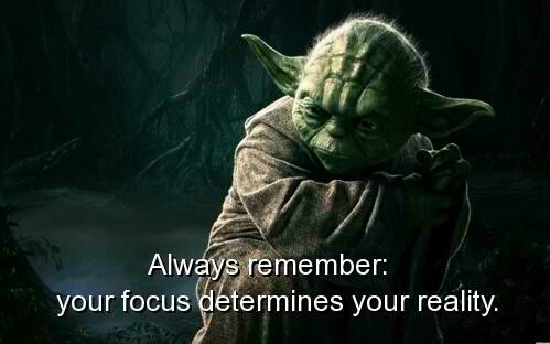 Yoda Wisdom Quotes Always remember your focus determines your reality. :) There is so much truth in there that it silences me