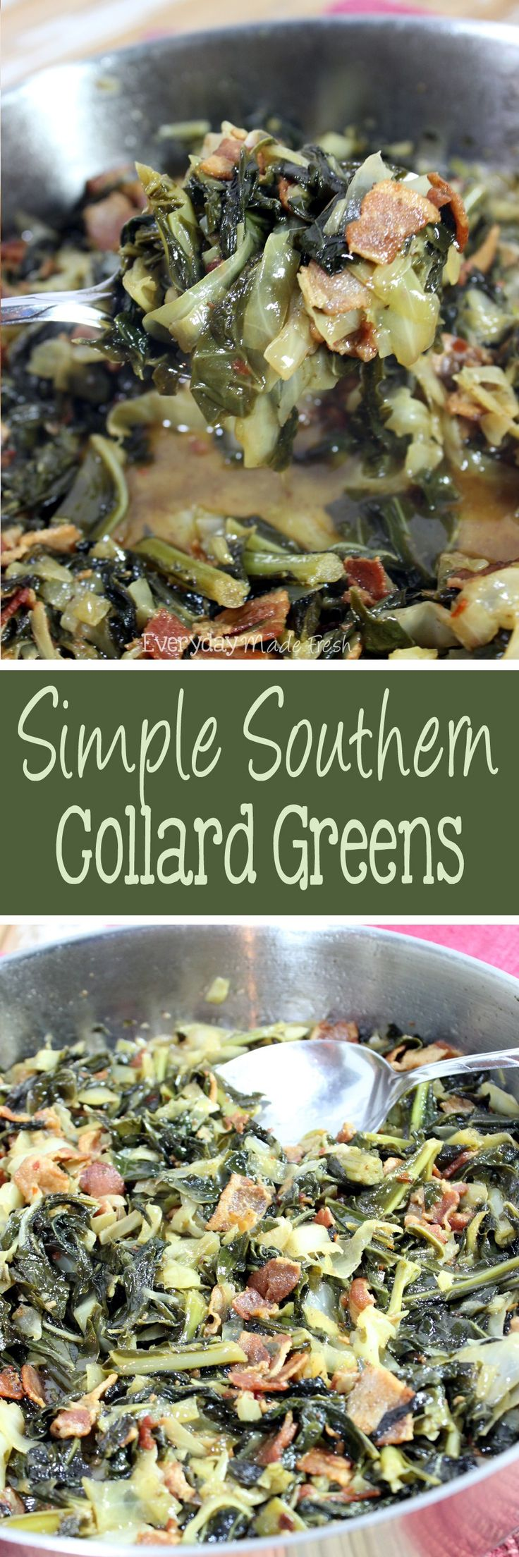 If I can make collard greens, you can too! Simple Southern Collard Greens are loaded with cabbage, thick-cut bacon, and spiced up just right.  #holidayrecipes #southerncooking #southernrecipes | EverydayMadeFresh.com