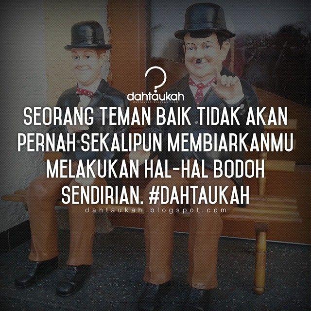 Seorang teman baik tidak akan pernah sekalipun membiarkanmu melakukan hal-hal bodoh sendirian. #dahtaukahcrap #dahtaukah