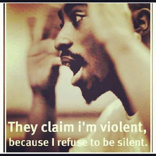 They claim I am violent because I choose not to be silent - Tupac Shakur quote